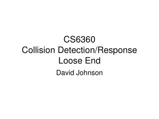 CS6360  Collision Detection/Response Loose End