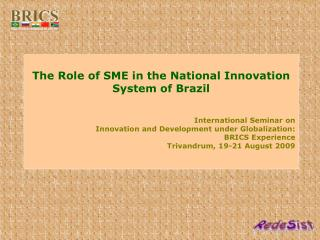 The Role of SME in the National Innovation System of Brazil International Seminar on