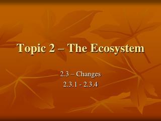Topic 2 – The Ecosystem