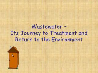 Wastewater – Its Journey to Treatment and Return to the Environment