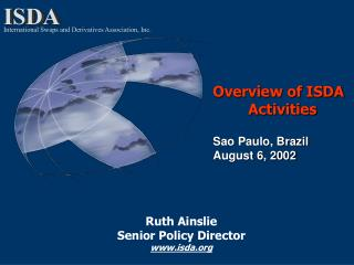 Overview of ISDA 	Activities  Sao Paulo, Brazil August 6, 2002