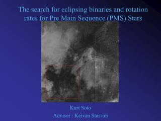 The search for eclipsing binaries and rotation rates for Pre Main Sequence (PMS) Stars
