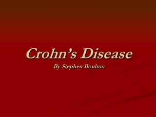 Crohn's Disease  By Stephen Boulton