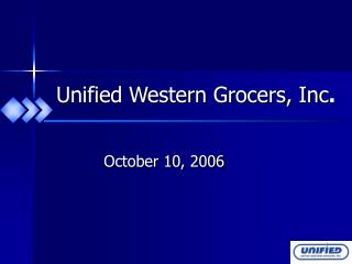 Unified Western Grocers, Inc .