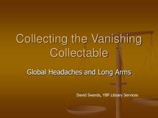 Collecting the Vanishing Collectable