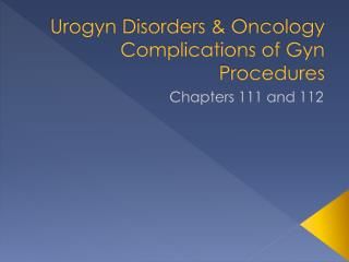 Urogyn Disorders & Oncology Complications of Gyn Procedures