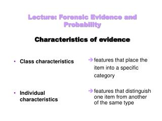 Lecture: Forensic Evidence and Probability Characteristics of evidence