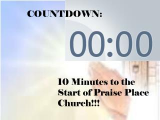 10 Minutes to the Start of Praise Place Church!!!