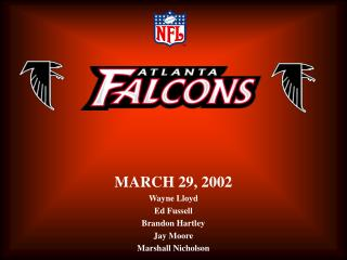 MARCH 29, 2002 Wayne Lloyd Ed Fussell Brandon Hartley Jay Moore Marshall Nicholson
