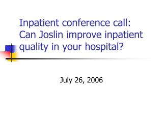 Inpatient conference call: Can Joslin improve inpatient quality in your hospital?