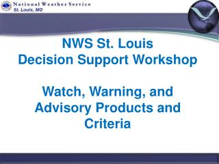NWS St. Louis Decision Support Workshop Watch, Warning, and Advisory Products and Criteria