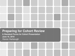 Preparing for Cohort Review & Standard Forms for Cohort Presentation June 16, 2010