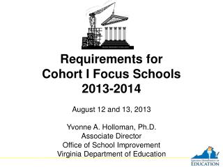 Requirements for  Cohort I Focus Schools 2013-2014 August 12 and 13, 2013