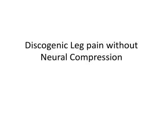Discogenic Leg pain without Neural Compression