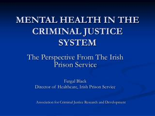 MENTAL HEALTH IN THE CRIMINAL JUSTICE SYSTEM