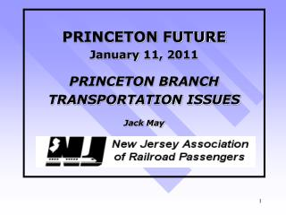 PRINCETON FUTURE January 11, 2011 PRINCETON BRANCH TRANSPORTATION ISSUES Jack May