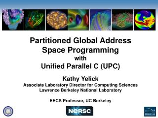 Partitioned Global Address  Space Programming with  Unified Parallel C (UPC) Kathy Yelick