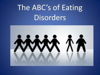 The ABC's of Eating Disorders