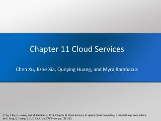 Chapter  11 Cloud Services Chen  Xu ,  Jizhe  Xia,  Qunying Huang, and Myra  Bambacus