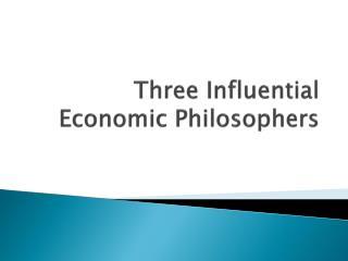 Three Influential Economic Philosophers