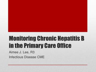 Monitoring Chronic Hepatitis B in the Primary Care Office