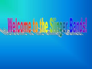 Welcome to the Slinger Bands!