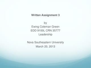 Written Assignment 3 by Ewing Coleman Green EDD 9100L CRN 35777 Leadership