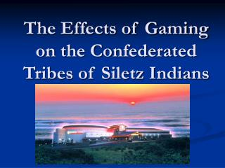 The Effects of Gaming on the Confederated Tribes of Siletz Indians