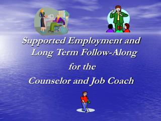 Supported Employment and Long Term Follow-Along  for the  Counselor and Job Coach