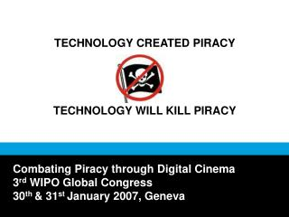TECHNOLOGY CREATED PIRACY TECHNOLOGY WILL KILL PIRACY