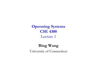 Operating Systems CSE 4300 Lecture 1