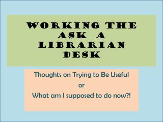 Working the ask  a  librarian  desk