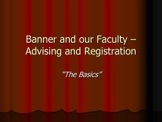 Banner and our Faculty –  Advising and Registration