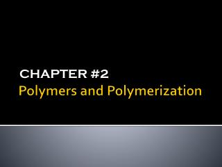 Polymers and Polymerization