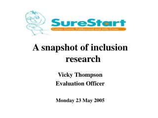 A snapshot of inclusion research Vicky Thompson Evaluation Officer Monday 23 May 2005