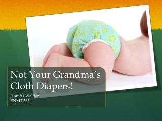 Not Your Grandma's Cloth  Diapers!