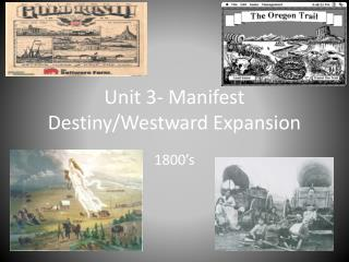 Unit 3- Manifest Destiny/Westward Expansion