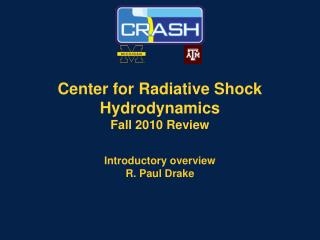 Center for Radiative Shock  Hydrodynamics Fall 2010 Review