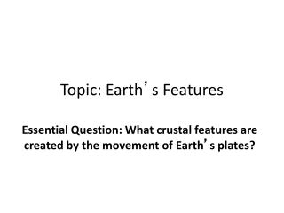 Topic: Earth ' s Features