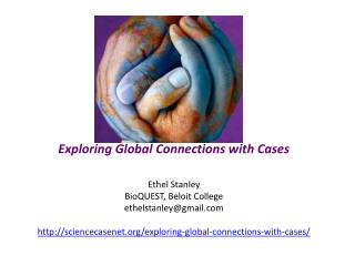 Exploring Global Connections with Cases Ethel Stanley  BioQUEST, Beloit College