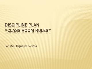 Discipline plan *class room rules*