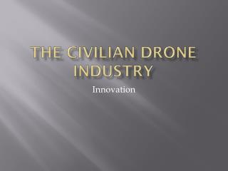 The Civilian Drone Industry
