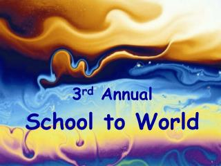 3 rd Annual School to World