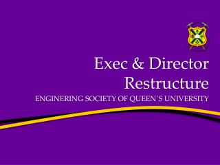 Exec & Director Restructure ENGINERING SOCIETY OF QUEEN`S UNIVERSITY