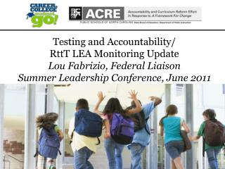 Testing and Accountability/ RttT LEA Monitoring Update Lou Fabrizio, Federal Liaison