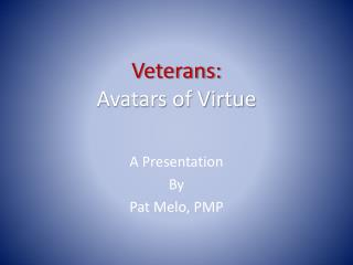 Veterans: Avatars  of  Virtue