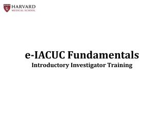 e -IACUC Fundamentals Introductory Investigator Training