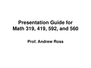 Presentation Guide for Math 319, 419, 592, and 560