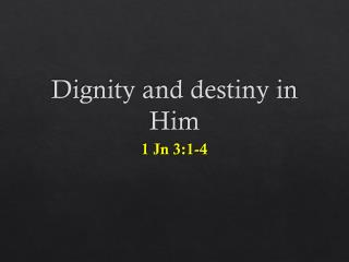 Dignity and destiny in Him