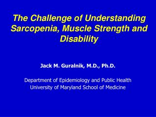 The Challenge of Understanding Sarcopenia, Muscle Strength and Disability